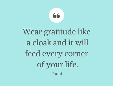 Wear #gratitude like a cloak and it will feed every corner of your life.  #Rumi #gyan  #wisdom #knowledge