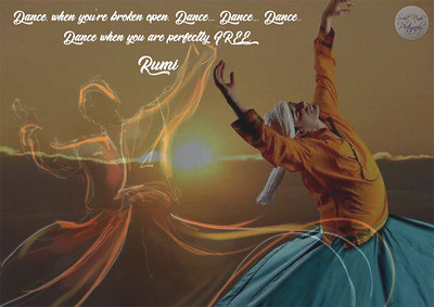 Dance, when you're broken open. Dance... Dance... Dance..  Dance when you are perfectly FREE.  #Rumi #gyan  #knowledge #truth #wisdom #quote