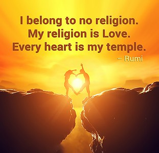I belong to no #religion. My religion is #love. Every #heart is my #temple.  #Rumi #gyan #wisdom #knowledge
