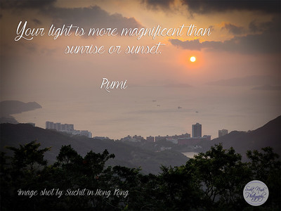 Your #light is more #magnificent than #sunrise or #sunset.  #Rumi #gyan #spiritual #spirituality #knowledge #truth #wisdom #quote #quotes #quoteoftheday #quotestoliveby #WiseWords #DailyQuote  Image shot by Suchit in Hong Kong