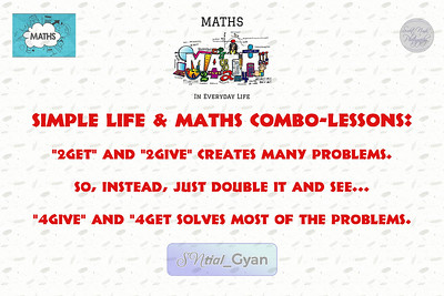 """Simple Life & Maths Combo-Lessons: """"2get"""" and """"2give"""" creates many problems. So, instead, just double it and see... """"4give"""" and """"4get solves most of the problems.  #gyan #spiritual #knowledge #truth #wisdom #quote #SNtial_Gyan"""