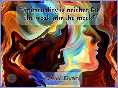 """""""Spirituality is neither for the weak nor the meek""""  #SNtial_Gyan #gyan #knowledge #truth #wisdom #quote"""