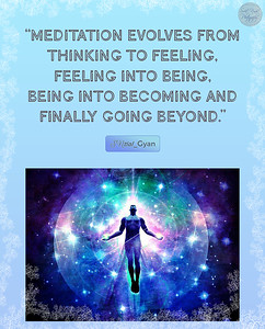 """""""Meditation evolves from thinking to feeling, feeling into being, being into becoming and finally going beyond."""" ❣️  #gyan #spiritual #spirituality #knowledge #truth #wisdom #quote #SNtial_Gyan"""