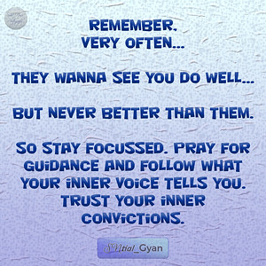 Remember, very often... They wanna see you do well... but never better than them.  So stay focussed. Pray for guidance and follow what your inner voice tells you. trust your inner convictions.  #gyan #spiritual #knowledge #truth #wisdom #quote #SNtial_Gyan