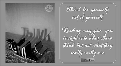 #THINK Think for yourself; not of yourself.  Reading may give  you insight into what others think but not what they really really are.  #gyan #knowledge #truth #wisdom #quote #SNtial_Gyan;