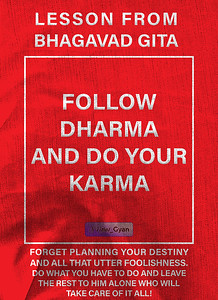 Lesson from Bhagavad Gita Follow dharma and do your karma  Forget planning your Destiny and all that utter foolishness.  Do what you have to do and leave the rest to him alone who will take care of it all!  #gyan #spiritual #knowledge #truth #wisdom #quote #SNtial_Gyan