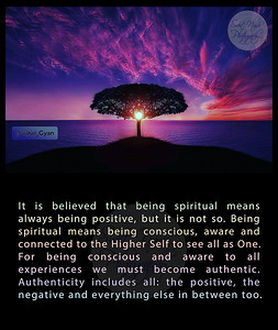 It is believed that being spiritual means always being positive, but it is not so. Being spiritual means being conscious, aware and connected to the Higher Self to see all as One. For being conscious and aware to all experiences we must become authentic. Authenticity includes all: the positive, the negative and everything else in between too.  #gyan #knowledge #truth #wisdom #quote #SNtial_Gyan