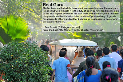 "Real Guru Master teaches that while there are innumerable gurus, the real guru is none but God himself. It is the duty of each guru to lead his disciple to the next higher one when his own work with the disciple is finished. No guru should hold his disciples to himself possessively. A guru is for service to others and not for building up possessions, power and prestige for himself.  ~ Rev. Chariji [P. Rajagopalachari] From the book ""My Master"", p. 28, Chapter ""Tolerance""   Images shot at SRCM (Sahaj Marg) Babuji Memorial Ashram, Chennai, India around Pongal Jan 2008"
