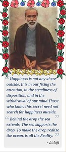 #Happiness is not anywhere outside. It is in our fixing the attention, in the steadiness of disposition, and in the withdrawal of our mind. Those who know this secret need not search for happiness outside.  #Lalaji #Ram #Chandra