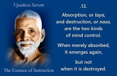 #Absorption or #laya and  destruction or nasa  are the two kinds of mind control. When merely absorbed, it emerges again, but not when it is destroyed.  #SriRamanaMaharshi #gyan #wisdom #knowledge