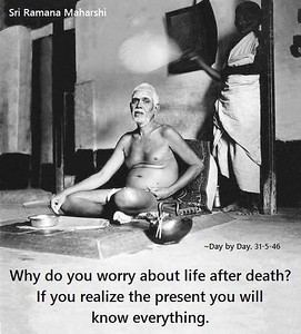 Why do you worry about #life after #death? If you #realize the #present you will know #everything.  #SriRamanaMaharshi #gyan #wisdom #knowledge