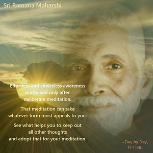 Effortless and choiceless awareness is attained only after deliberate meditation.  That meditation can take whatever form most appeals to you.  See what helps you to keep out all other thoughts and adopt that for your meditation.  #Ramana #Maharshi #SriRamanaMaharshi #gyan #knowledge #wisdom