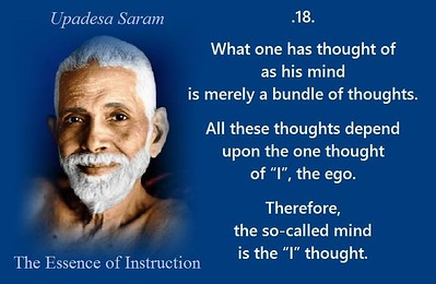 What one has #thought of as his #mind is merely a bundle of #thoughts.  All these thoughts depend upon the one thought of 'I', the #ego.  Therefore, the so-called mind is the 'I' thought.  #SriRamanaMaharshi #gyan #wisdom #knowledge