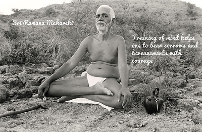 Training of mind helps one to bear sorrows and bereavements with courage   Ramana Maharshi