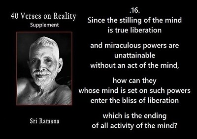 Since the stilling of the #mind is true #liberation and #miraculous #powers are unattainable without an act of the mind, how can they whose mind is set on such power enter the #bliss of #liberation which is the ending of all activity of the mind? #SriRamanaMaharshi #gyan #wisdom #knowledge
