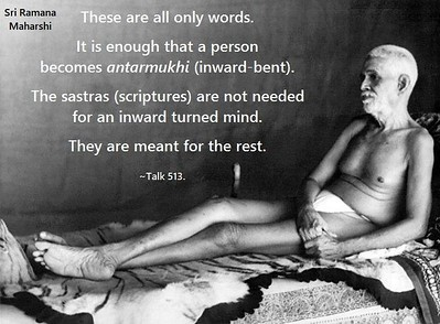These are all only words.  It is enough that a person becomes antarmukhi (inward-bent).  The sastras (scriptures) are not needed for an inward turned mind.  They are meant for the rest.  #SriRamanaMaharshi #gyan #wisdom #knowledge