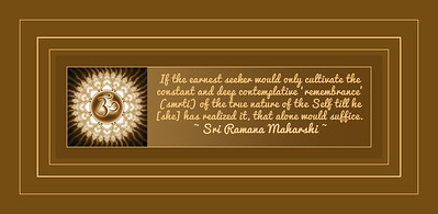 If the earnest seeker would only cultivate the constant and deep contemplative 'remembrance' (smrti) of the true nature of the Self till he [she] has realized it, that alone would suffice.  ~ Sri Ramana Maharshi ~