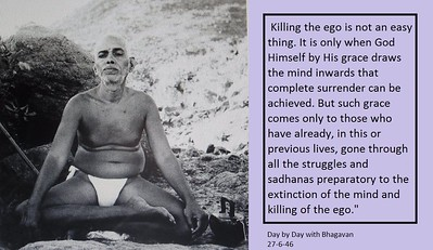 #Killing the #ego is not an #easy thing. It is only when #God Himself by His #grace draws the #mind #inwards that complete #surrender can be achieved. But such grace comes only to those who have already, in this or previous lives, gone through all the struggles and #sadhanas preparatory to the extinction of the mind and killing of the ego.  #Ramana #Maharshi #SriRamanaMaharshi #gyan #wisdom #knowledge