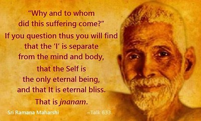 Why and to whom did this suffering come?  If you question thus you will find that the 'I' is separate from the mind and body, that the Self is the only eternal being, and that it is eternal bliss. That is jnanam.  #Ramana #Maharshi #SriRamanaMaharshi #gyan #wisdom #knowledge