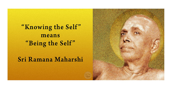 """Knowing the Self""  means  ""Being the Self""  Sri Ramana Maharshi"