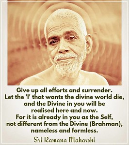 """In Search of the Divine World  When studying the Upanishads in my early days, I always visualized the divine abode in the Sun god and was performing the practices enjoined in certain texts.  Even later, after settling at the abode of Sri Maharshi, I continued this practice (upasana). It proved very hard to succeed in this process and I had to undergo very trying experiences, so I referred the whole matter to Bhagavan.  """"So you want to go to the divine world?"""" asked he.  """"That is what I am trying to obtain; that is what the scriptures prescribe,"""" I answered. """"But where are you now?"""" the Master asked. I replied, """"I am in your presence.""""  """"Poor thing! You are here and now in the divine world, and you want to obtain it elsewhere! Know that to be the divine world where one is firmly established in the Divine. Such a one is full (purna); he encompasses and transcends all that is manifest. He is the substratum of the screen on which the whole manifestation runs like the picture film. Whether moving pictures run or not, the screen is always there and is never affected by the action of the pictures.  You are here and now in the divine world.  You are like a thirsty man wanting to drink, while he is all the time standing neck deep in the Ganga.  Give up all efforts and surrender. Let the 'I' that wants the divine world die, and the Divine in you will be realised here and now.  For it is already in you as the Self, not different from the Divine (Brahman), nameless and formless.  It is already in you, so how are you to obtain that which ever remains obtained?""""  """"The Self (atman) in you is surely not different from US."""" Thus spoke Bhagavan.  ~ T.K.Sundaresa Iyer, At the Feet of Bhagavan  #Ramana #Maharshi #SriRamanaMaharshi #gyan #knowledge #wisdom"""