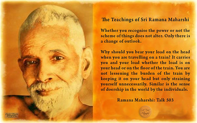 The Teachings of Sri Ramana Maharshi  Whether you recognise the power or not the scheme of things does not alter. Only there is a change of outlook.  Why should you bear your load on the head when you are travelling on a train? It carries you and your load whether the load is on your head or on the floor of the train. You are not lessening the burden of the train by keeping it on your head but only straining yourself unnecessarily. Similar is the sense of doership in the world by the individuals.  Ramana Maharshi: Talk 503 #gyan #knowledge #truth #wisdom