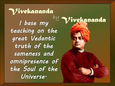 I base my teaching on the great #Vedantic #truth of the sameness and #omnipresence of the #Soul of the #Universe.   #SwamiVivekananda #gyan #wisdom #knowledge