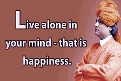 Live alone in your mind - that is happiness. #SwamiVivekananda