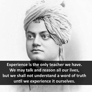 Experience is the only teacher we have. We may talk and reason all our lives, but we shall not understand a word of truth until we experience it ourselves.  #Swami #Vivekananda #gyan #knowledge #truth #wisdom