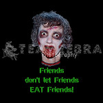 Zombie-Friends Don't Let Friends Eat Friends : Zombie- Friends Don't Let Friends EAT Friends! For all gothic horror fans of The Walking Dead, Night of the Living Dead, Zombieland, Shaun of the Dead, Dawn of the Dead, Day of the Dead - Halloween, accessories, gothic, apparel, zombie, costume, accessory, vampire, pirate, steampunk, skeletons, bones, witch, Wiccan, alchemy, novelty, clothing, t-shirts, shirts, mugs, magnets, prints, gifts, etc.