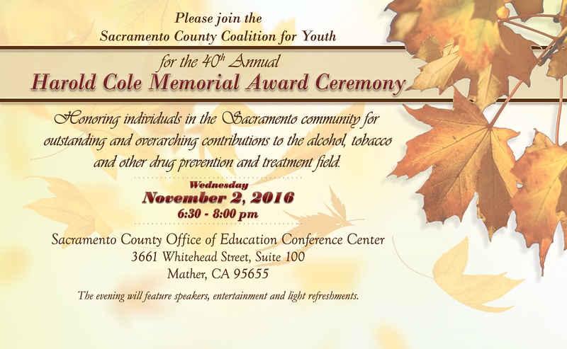 On Wednesday, Nov. 2, 2016 the Sacramento County Coalition for Youth (SCCY) hosted the 40th Annual Harold Cole Awards Ceremony, recognizing champions in the field of substance abuse prevention and treatment in Sacramento County.  Over 40 people joined us in honoring Angela Da Re (prevention) and Debra Vogel (treatment) and spreading the word about the mission of the SCCY.
