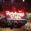 Rainforest Cafe!