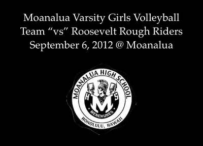"09-06-12 Moanalua Girls Volleyball ""vs"" Roosevelt Rough Riders (Varsity 25-21 25-12 Blue 25-16 25-18 JV 25-15 25-16)"