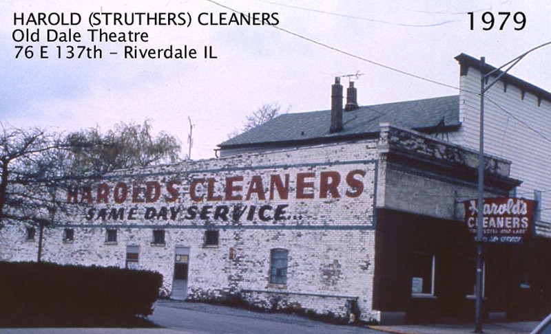 HAROLD'S CLEANERS -C.2002<br /> The Riverdale Theatre (Dale Theatre in 1940's-operated by Peter Kurz) originally built this structure and opened in 1914 with nickelodeon style movies.  The Dolton and Harvey theaters also opened that year.  The Dale Theatre closed c.1950 due to competition from the rehabbed Dolton Theater.