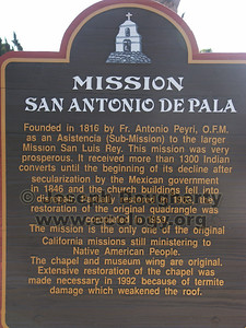San Antonio de Pala was a sub-mission of Mission San Luis Rey de Francia. It was established in 1816 by Padre Antonio Peyri and is the only surviving Asistencia in the mission system and the only mission-related structure still ministering to an Indian population.