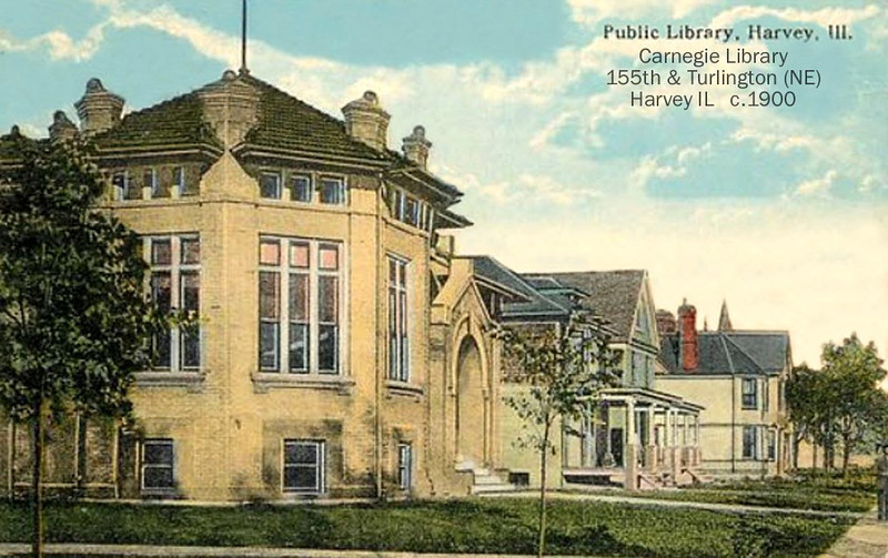 CARNEGIE LIBRARY - HARVEY, IL - c. 1900<br /> Andrew Carnegie donated many libraries across the country in this era.  Needless to say its architecture graced 155th street.  Library was considered too small and replaced by a new structure in the later 1900's.