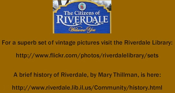 "VISIT THE RIVERDALE LIBRARY - Hundreds of vintage Riverdale pictures, via the Riverdale Historical Society and village collection:<br /> <br /> <a href=""http://www.flickr.com/photos/riverdalelibrary/sets"">http://www.flickr.com/photos/riverdalelibrary/sets</a>"