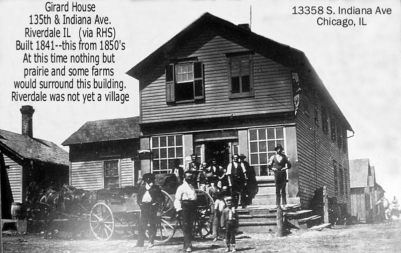 GIRARD HOUSE -RIVERDALE/CHICAGO IL -c.1850<br /> The oldest known picture of Riverdale.  This saloon was a stopping point for those headed in and out of Chicago.  It became a pool hall and recreation center in the early 1900's and was razed at some point in the 1950's era.  On the NW corner of 134th and Indiana.