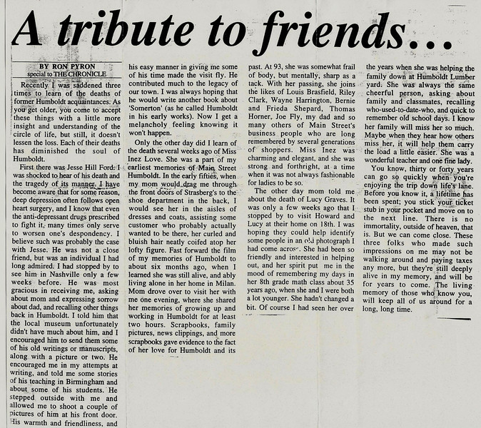 1. I wrote this article for the Humboldt Chronicle in September, 1996. <br /> <br /> Inez Love   b. 6-28-1902    d. 7-28-1996<br /> Lucy Graves  b. 10-31-1914    d. 8-20-1996<br /> Jesse H. Ford   b.  12-28-1928   d.  6-1-1996