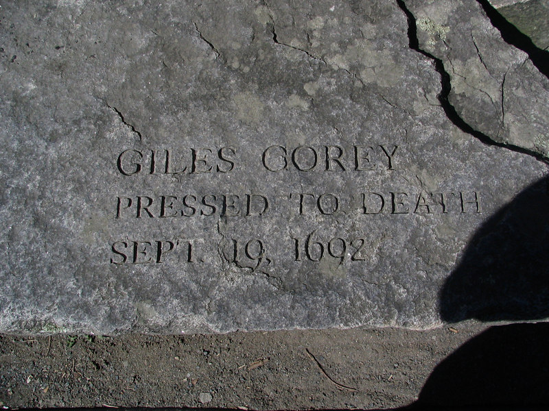 Giles Corey, Salem Farms, pressed to death, September 19, 1692. The only person executed in such a way in colonial America. Giles Corey refused to enter a plea, thereby protecting his possessions under colonial law. Upon his death, he uttered a curse on every sheriff of Salem and some say the curse has afflicted each sheriff of Essex County in the last 300+ years.