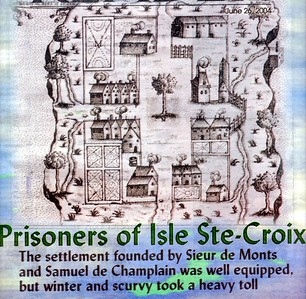 SETTLEMENT ON ST. CROIX ISLAND FOUNDED BY SIEUR DE MONTS AND SAMUEL DE CHAMPLAIN * Taken from The New Brunswick Reader June 26 2004