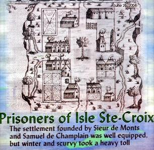 SETTLEMENT ON ST. CROIX ISLAND FOUNDED BY SIEUR DE MONTS AND SAMUEL DE CHAMPLAIN * Taken from The New Brunswick Reader June 26 2004
