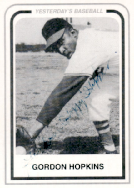 "Gordon Hopkins.  Born on June 30, 1934. He was 5'9"" and weighed 165 lbs.  <br /> <br /> He played 1st & 2nd base and utility.  He played three years in the Negro Baseball League from 1952 - 1954 with the Indianapolis Clowns. <br /> <br /> In 1953 his batting avgerage was .400."