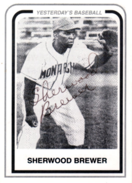 Sherwood Brewer was born in Clarksdale, Mississippi on August 16, 1923.<br /> <br /> He played from 1945 to 1957 with the Kansas City Monarchs, the Indianapolis Clowns and the New York Cubans.  <br /> <br /> He was a Negro Baseball League Star and played in 4 All Stars Games. 1949-1950-1951 and 1953.