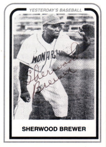 Sherwood Brewer was born in Clarksdale, Mississippi on August 16, 1923.  He played from 1945 to 1957 with the Kansas City Monarchs, the Indianapolis Clowns and the New York Cubans.    He was a Negro Baseball League Star and played in 4 All Stars Games. 1949-1950-1951 and 1953.