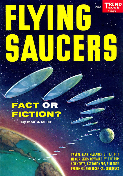 FLYING SAUCERS: Fact or Fiction?<br /> By Max B Miller<br /> Trend Book #145<br /> 1957<br /> 128 pgs.<br /> Magazine<br /> Cover Art by Sol Dember
