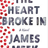The Heart Broke In: A Novel (10/2/12)<br /> by James Meek