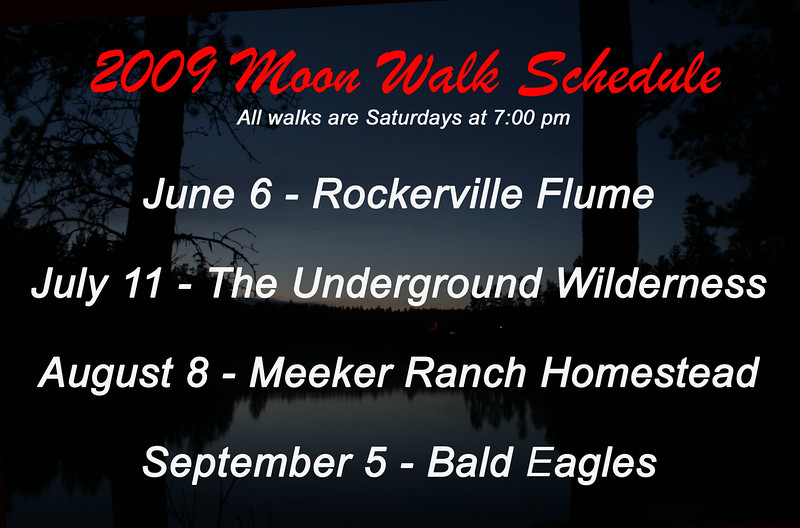 This was the schedule for 2009 Moon Walks, posted right after our May 9th walk to Camp Bob Marshall for an introduction to the Civilian Conservation Corps (CCC).  The final event was Saturday, September 5th, at Deerfield Reservoir west of Hill City.    We were fortunate enough to be able to attend all of the 2009 Moon Walks, and you'll find a collection of pictures from each of them in this gallery. <b><i> Well Done!</i></b> to Amy Ballard and all the crew at the U.S. Forest Service for another great season. We're looking forward to the 2010 schedule!
