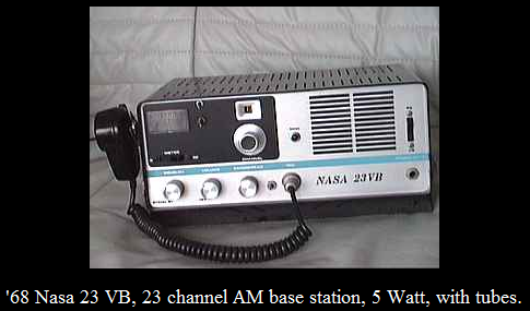 My NASA 23 VB<br /> <br /> Great set, great signal, great modulation.<br /> The only 'negative' thing was, that the tubes needed to warm up, before you could actually use it...