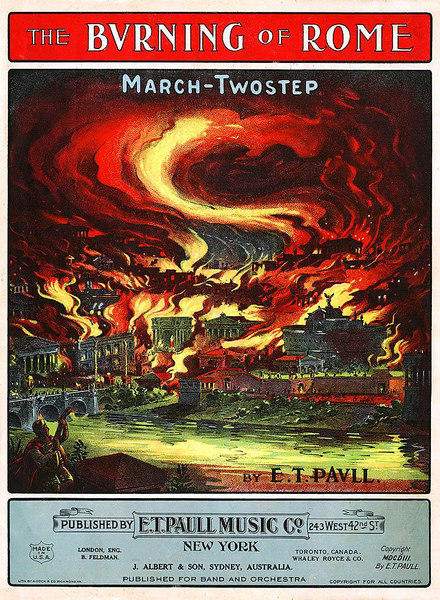 "'THE BURNING OF ROME', 1903. Music by: E.T. Paull, Cover artist: E.T. Paull <br /> <br /> ""Apparently E.T. Paull was feeling mortal when he wrote this epic march as he has a lengthy ""explanitory"" on the inside cover that states it is the ""culmination of his best efforts"" and represents his ""magnum opus""...""The work is a programmatic one and the musical themes all represent various episodes of the burning of Rome...""- Parlor Songs"